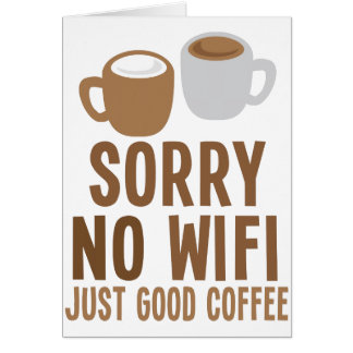 Sorry no wifi - just good coffee! card