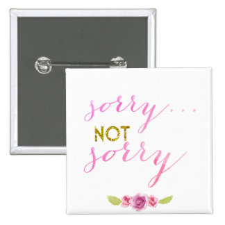 sorry, not sorry 15 cm square badge