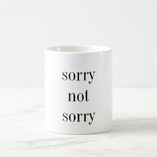 sorry not sorry coffee mug