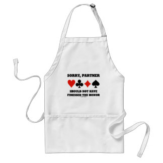 Sorry, Partner Should Not Have Finessed The Honor Standard Apron