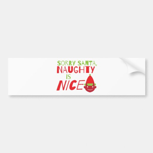 Sorry Santa NAUGHTY is nice! with cute evil grin Bumper Stickers