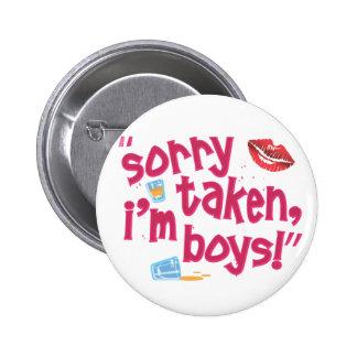 Sorry taken, I'm Boys! Pin