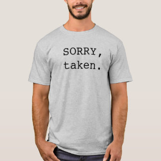 Sorry Taken T-Shirt