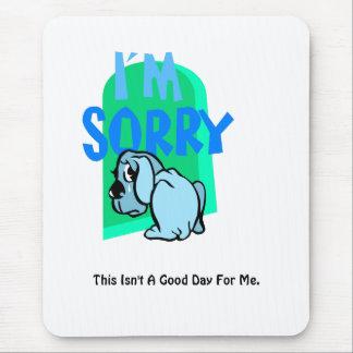 Sorry, This Isn't A Good Day Mouse Pad