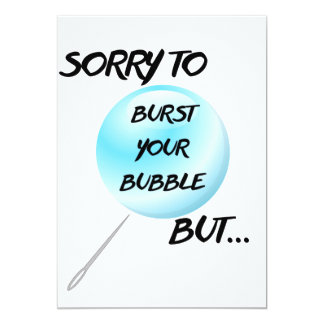 Sorry To Burst Your Bubble Invitiation 13 Cm X 18 Cm Invitation Card