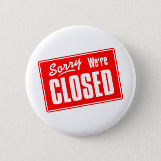 Sorry, We're Closed 6 Cm Round Badge