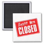 Sorry, We're Closed Refrigerator Magnet