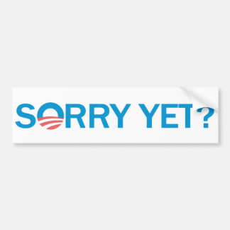 Sorry Yet? Anti Obama Bumper Sticker