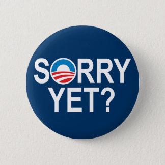 SORRY YET? - anti-obama items 6 Cm Round Badge