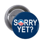 SORRY YET? - anti-obama items Buttons
