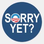 SORRY YET? - anti-obama items Round Stickers