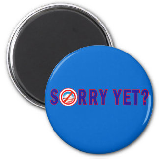 Sorry Yet? Anti Obama Products 6 Cm Round Magnet