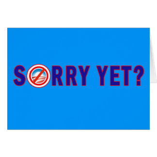 Sorry Yet? Anti Obama Products Greeting Card
