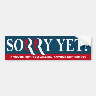 Sorry Yet?  Anyone But Romney Car Bumper Sticker