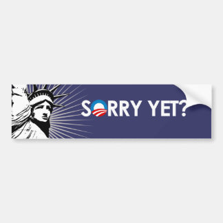 SORRY YET?  Bumper Sticker