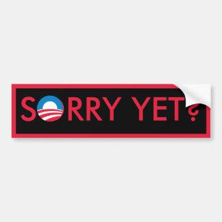 Sorry Yet? Car Bumper Sticker