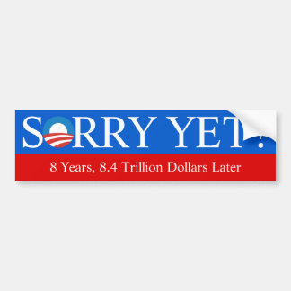"""Sorry Yet?"" Obama Debt Bumper Sticker"