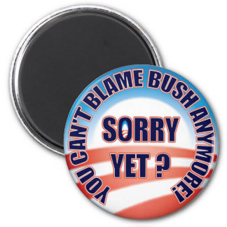 Sorry Yet? You Can't Blame Bush 6 Cm Round Magnet