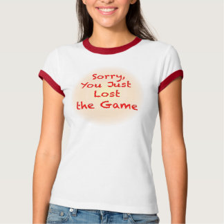 Sorry, You Just Lost the Game T-Shirt