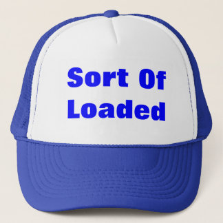 Sort Of Loaded Trucker Hat