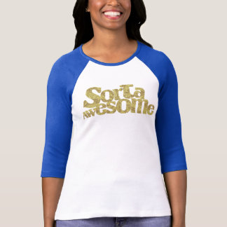Sorta Awesome 3/4 Sleeve Raglan T-Shirt