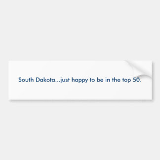 South Dakota...just happy to be in the top 50. Bumper Sticker