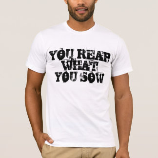 Sow To Reap T-Shirt
