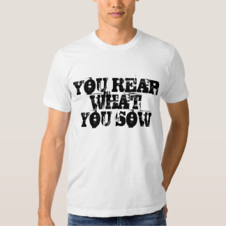 Sow To Reap T-shirts