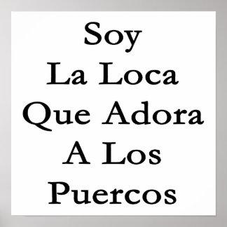 Soy La Loca Que Adora A Los Puercos Print