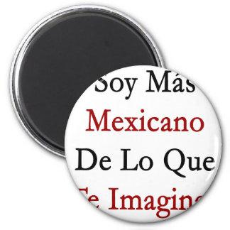 Soy Mas Mexicano De Lo Que Te Imaginas 6 Cm Round Magnet