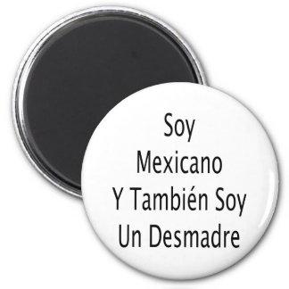 Soy Mexicano Y Tambien Soy Un Desmadre Refrigerator Magnet