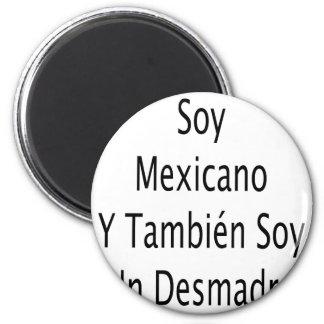 Soy Mexicano Y Tambien Soy Un Desmadre 6 Cm Round Magnet