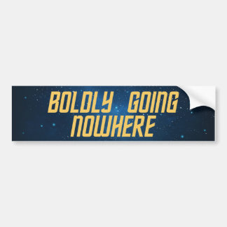 Space Boldly Going Nowhere Bumper Sticker