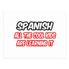 Spanish...All The Cool Kids Are Learning It Postcard