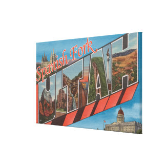 Spanish Fork, Utah - Large Letter Scenes Canvas Print