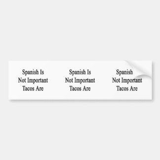 Spanish Is Not Important Tacos Are Bumper Sticker