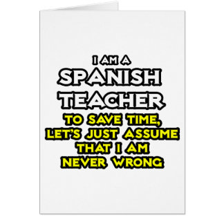 Spanish Teacher...Assume I Am Never Wrong Card