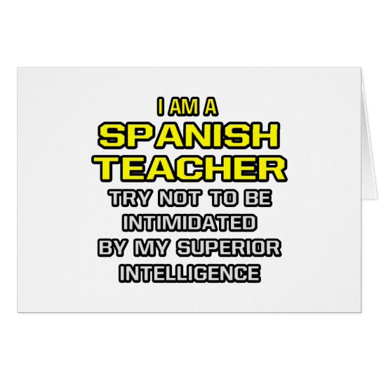 Spanish Teacher...Superior Intelligence Card