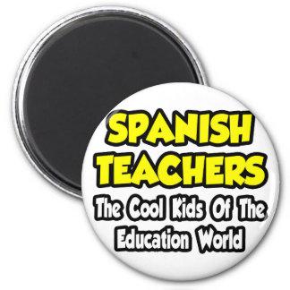 Spanish Teachers...Cool Kids of Edu World 6 Cm Round Magnet