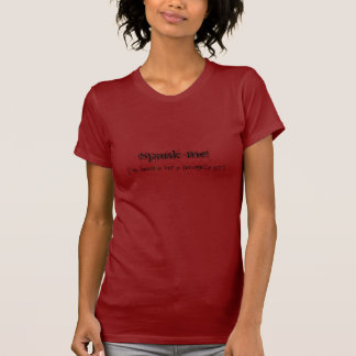 Spank me!, I've been a very naughty girl T-Shirt