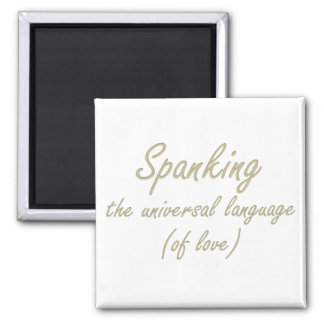 Spanking is the language of love square magnet