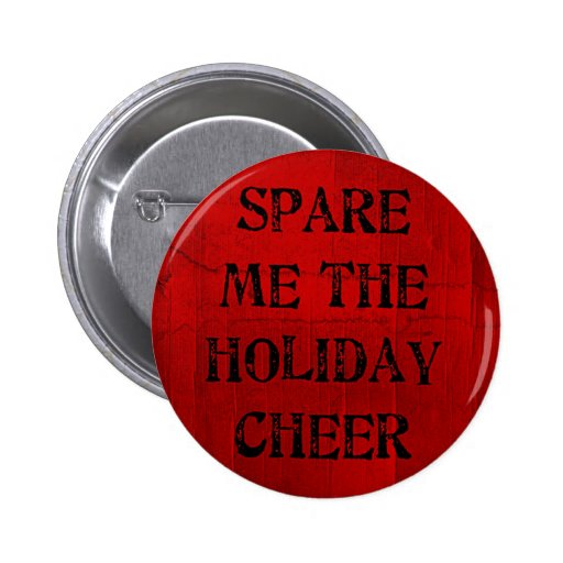 Spare Me the Holiday Cheer Buttons