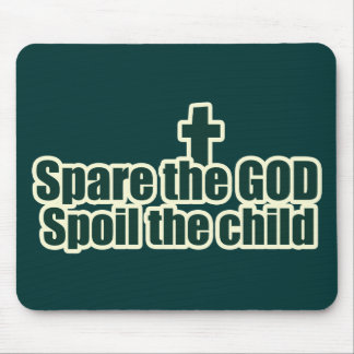 Spare the GOD and Spoil the child Mouse Pad