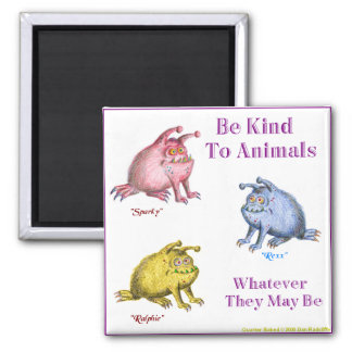 SPARKY REXX AND RALPHIE, Be Kind To Animals Magnet