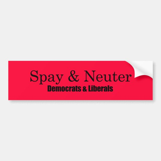 Spay and Neuter Liberals Bumper Sticker