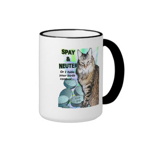 Spay and Neuter (Or I hide your birth control) Mug