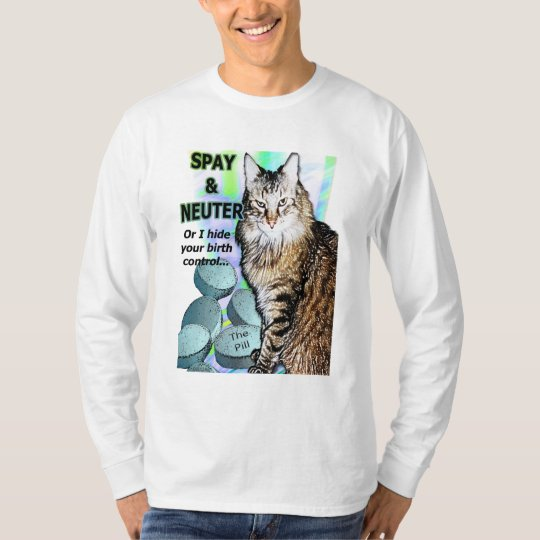 Spay and Neuter (Or I Hide Your Birth Control) T-Shirt