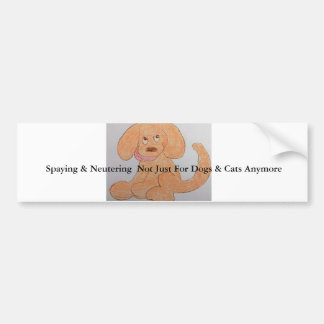 Spaying Neutering Not Just For Dogs Cats Anymore Bumper Sticker