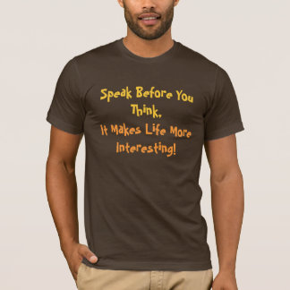 Speak Before You Think,...Humor T-Shirt