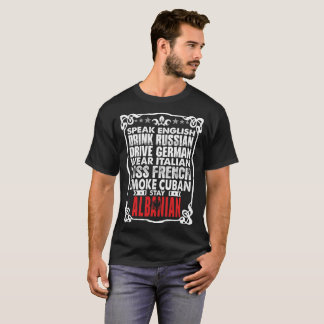 Speak English Drive German Stay Albanian Tshirt